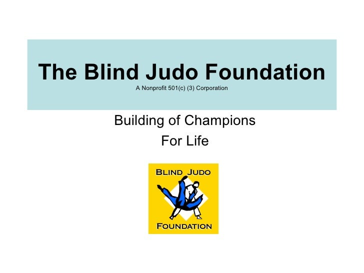 The Blind Judo Foundation A Nonprofit 501(c) (3) Corporation Building of Champions For Life
