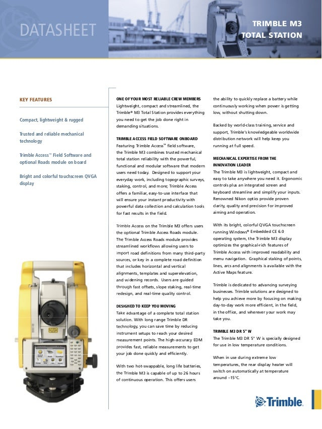 DATASHEETONE OF YOUR MOST RELIABLE CREW MEMBERSLightweight, compact and streamlined, theTrimble® M3 Total Station provides...