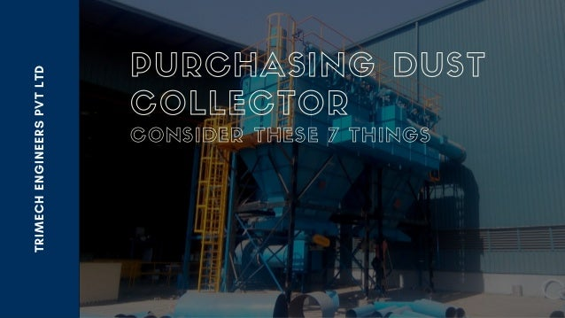 TRIMECHENGINEERSPVTLTD PURCHASING DUST COLLECTOR CONSIDER THESE 7 THINGS