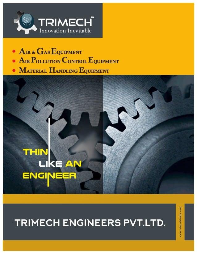 IR & AS QUIPMENTA G E A P C EIR OLLUTION ONTROL QUIPMENT MATERIAL HANDLING EQUIPMENT www.trimechindia.com Innovation Inevi...
