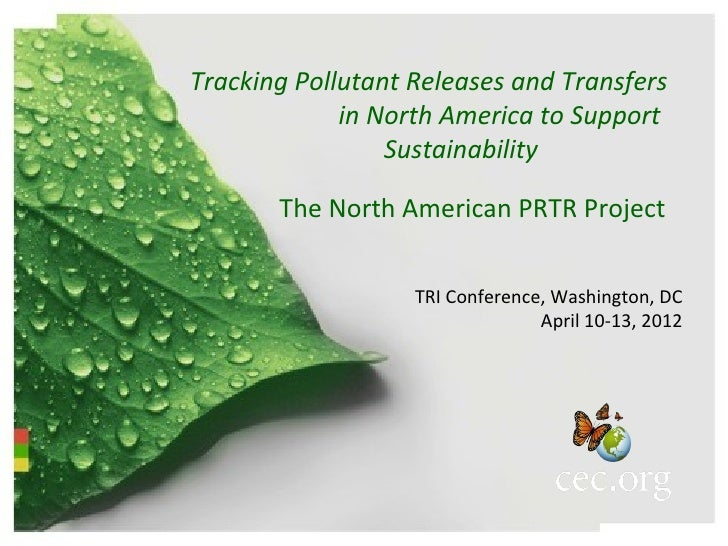 Tracking Pollutant Releases and Transfers             in North America to Support                 Sustainability       The...