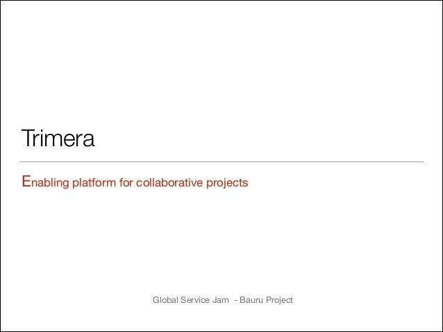 Trimera Enabling platform for collaborative projects  Global Service Jam - Bauru Project   !