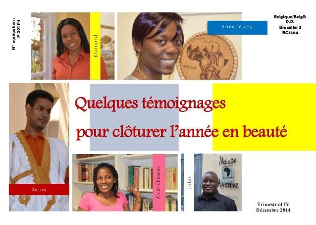 Belgique/Belgïe P.P. Bruxelles 5 BC3204 N°agrégation: P201114 Trimestriel IV Décembre 2014 Elionord Anne-Vicky Zeine Anne-...