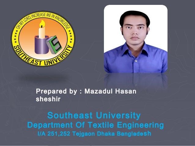 Prepared by : Mazadul Hasan sheshir  Southeast University  Department Of Textile Engineering I/A 251,252 Tejgaon Dhaka Ban...