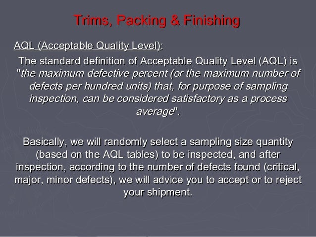 """Trims, Packing & Finishing AQL (Acceptable Quality Level): The standard definition of Acceptable Quality Level (AQL) is """"t..."""