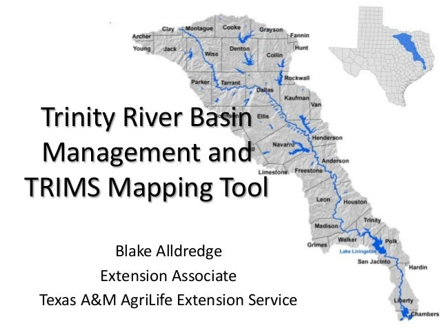 Trinity River BasinManagement andTRIMS Mapping ToolBlake AlldredgeExtension AssociateTexas A&M AgriLife Extension Service