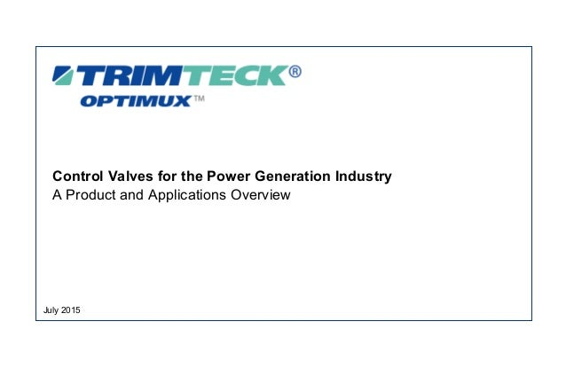 Control Valves for the Power Generation Industry A Product and Applications Overview July 2015
