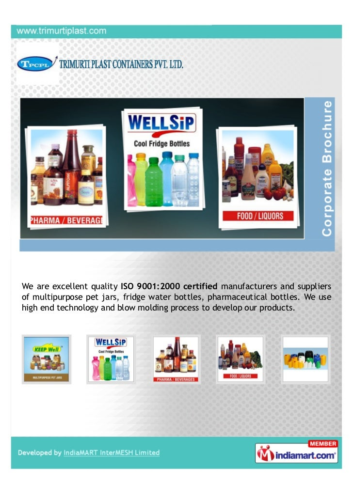 We are excellent quality ISO 9001:2000 certified manufacturers and suppliersof multipurpose pet jars, fridge water bottles...