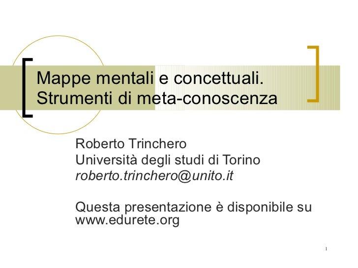 Mappe mentali e concettuali. Strumenti di meta-conoscenza Roberto Trinchero Università degli studi di Torino [email_addres...