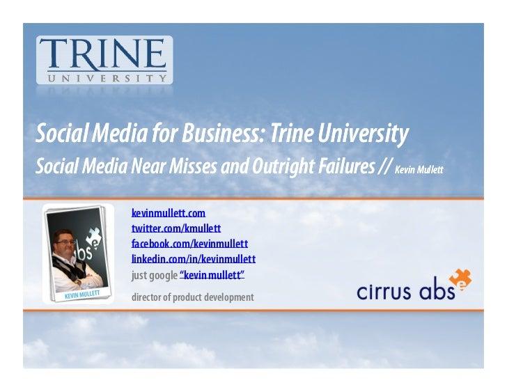 Social Media for Business: Trine UniversitySocial Media Near Misses and Outright Failures // Kevin Mullett              ke...