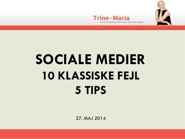 SOCIALE MEDIER 10 KLASSISKE FEJL 5 TIPS 27. MAJ 2014