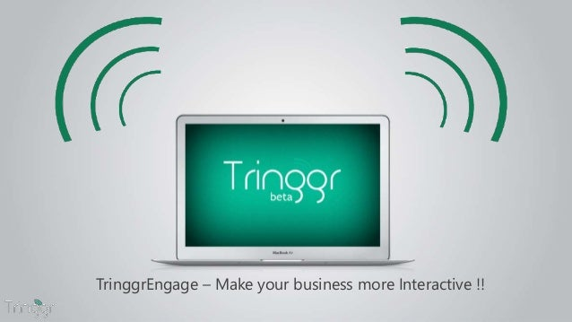 TringgrEngage – Make your business more Interactive !!