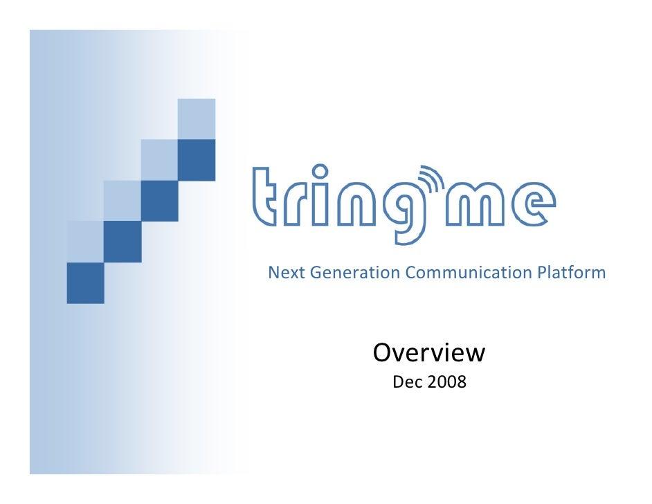Next Generation Communication Platform               Overview              Dec 2008