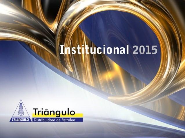 www. triangulodistribpetroleo.com.br de1 10 Institucional 2015