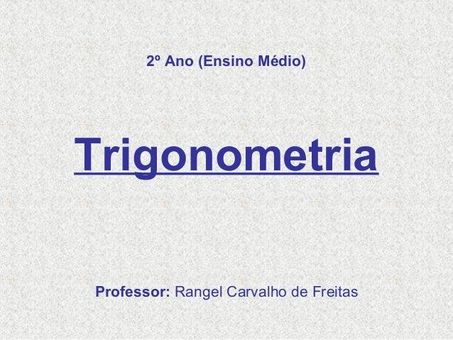 2º Ano (Ensino Médio) Trigonometria Professor: Rangel Carvalho de Freitas