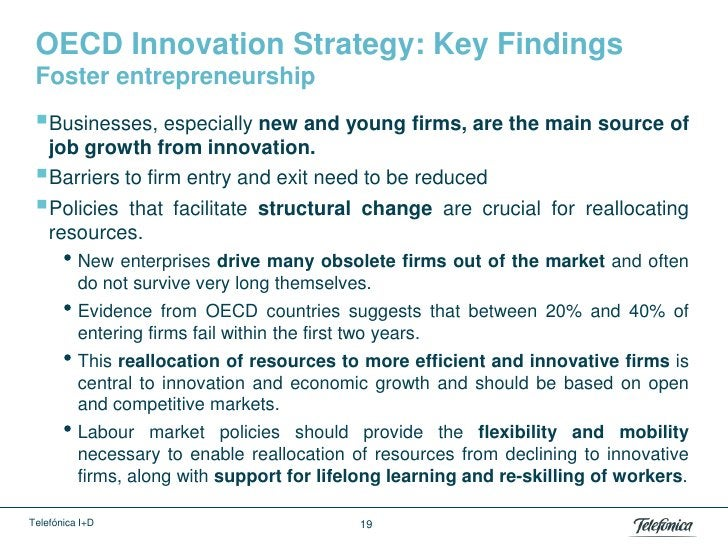 OECD Innovation Strategy: Key Findings Foster entrepreneurship Businesses, especially new and young firms, are the main s...