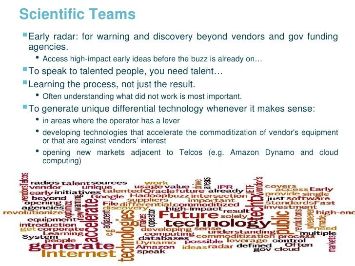 Scientific Teams  Early radar: for warning and discovery beyond vendors and gov funding      agencies.         • Access h...