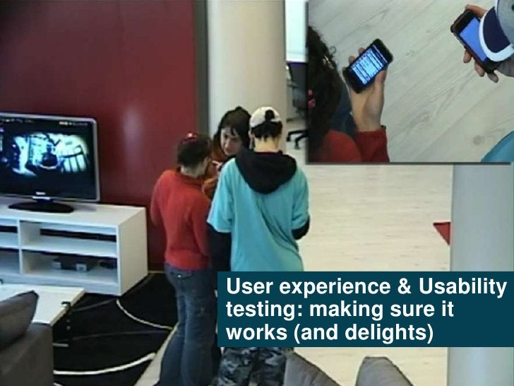User experience & Usability                 testing: making sure it                 works (and delights)Telefónica I+D