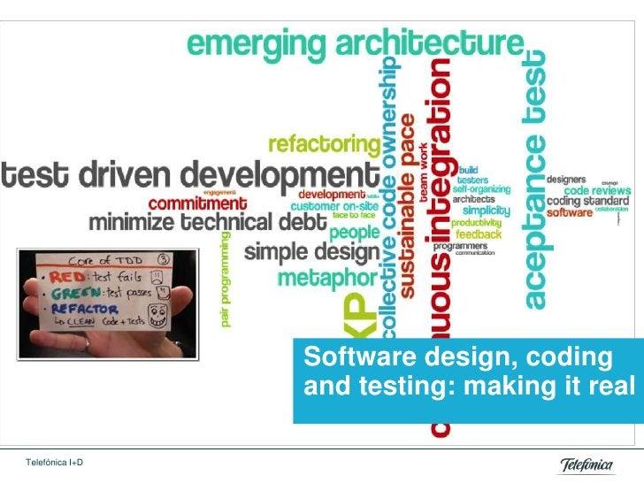 Software design, coding                 and testing: making it realTelefónica I+D