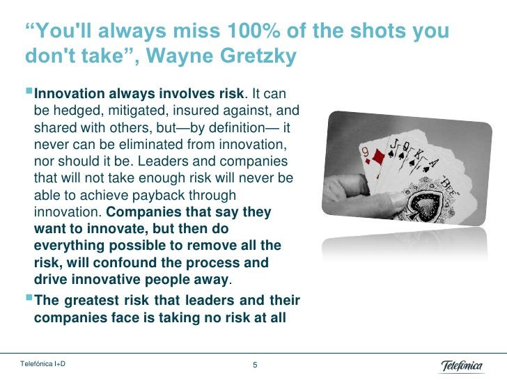 """""""Youll always miss 100% of the shots you dont take"""", Wayne Gretzky Innovation always involves risk. It can  be hedged, mi..."""