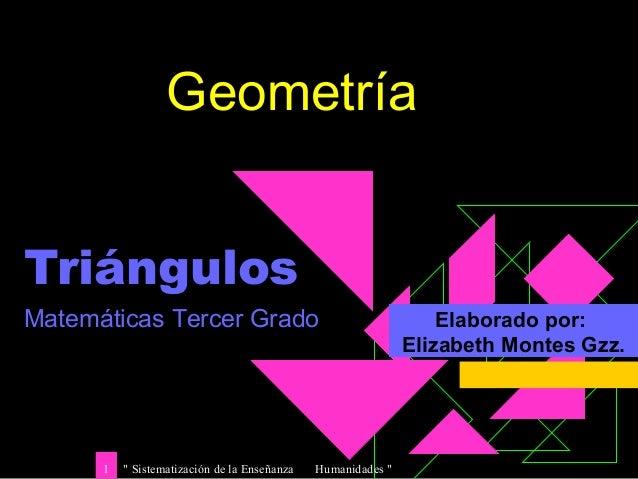 """"""" Sistematización de la Enseñanza Humanidades """"1 Triángulos Elaborado por: Elizabeth Montes Gzz. Matemáticas Tercer Grado ..."""