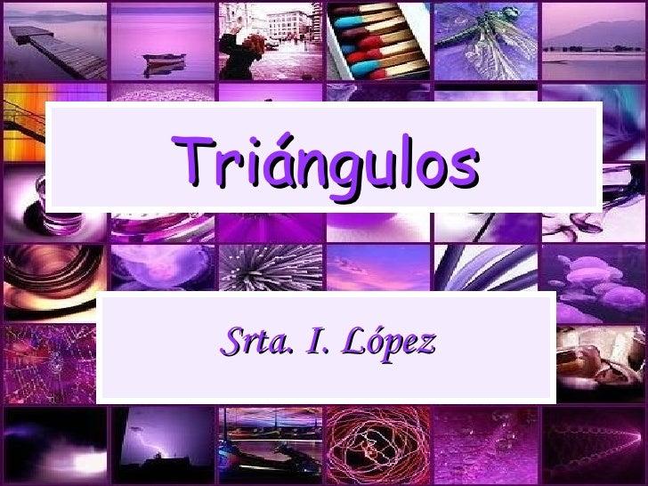 Triángulos Srta. I. López