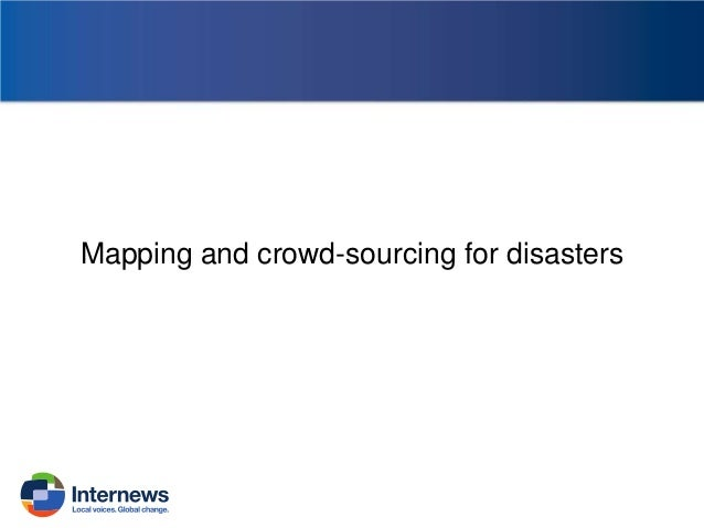 Mapping and crowd-sourcing for disasters
