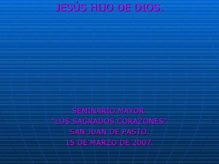 """<ul><li>JESÚS HIJO DE DIOS. </li></ul><ul><li>SEMINARIO MAYOR  </li></ul><ul><li>"""" LOS SAGRADOS CORAZONES"""" </li></ul><ul><..."""