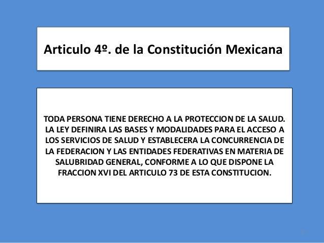 Articulo 4º. de la Constitución MexicanaTODA PERSONA TIENE DERECHO A LA PROTECCION DE LA SALUD.LA LEY DEFINIRA LAS BASES Y...