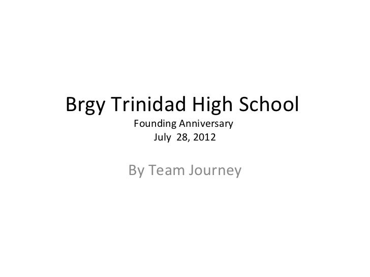 Brgy Trinidad High School       Founding Anniversary           July 28, 2012      By Team Journey