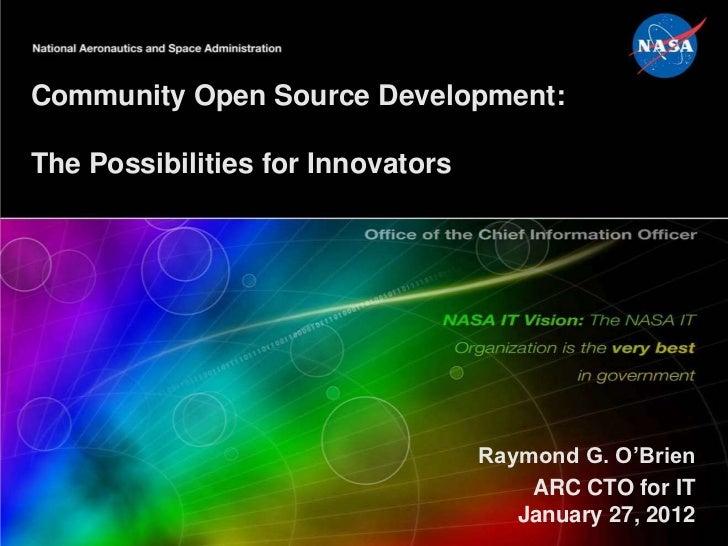 Community Open Source Development:The Possibilities for Innovators                                   Raymond G. O'Brien   ...