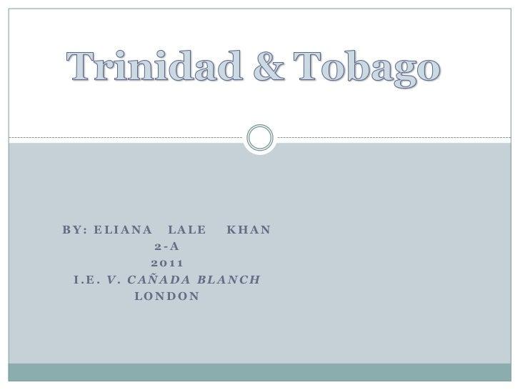 Trinidad & Tobago<br />by: Eliana   Lale    khan<br />2-a <br />2011<br />I.E. V. Cañada Blanch<br />London<br />