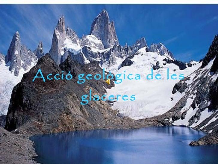 Acció geològica de les glaceres