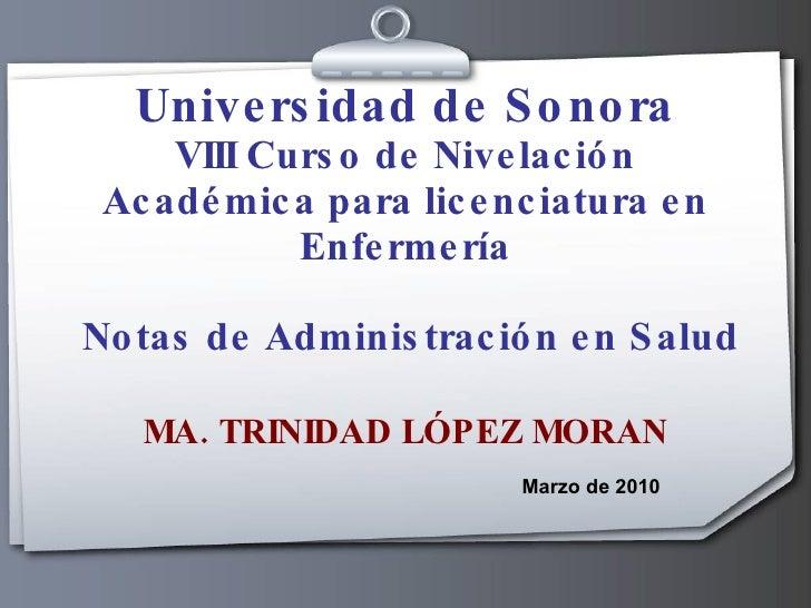 Universidad de Sonora VIII Curso de Nivelación Académica para licenciatura en Enfermería   Notas de Administración en Salu...
