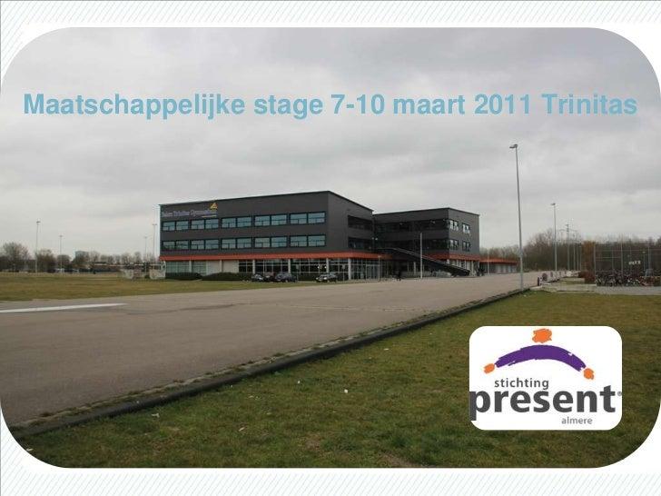 Maatschappelijke stage 7-10 maart 2011 Trinitas