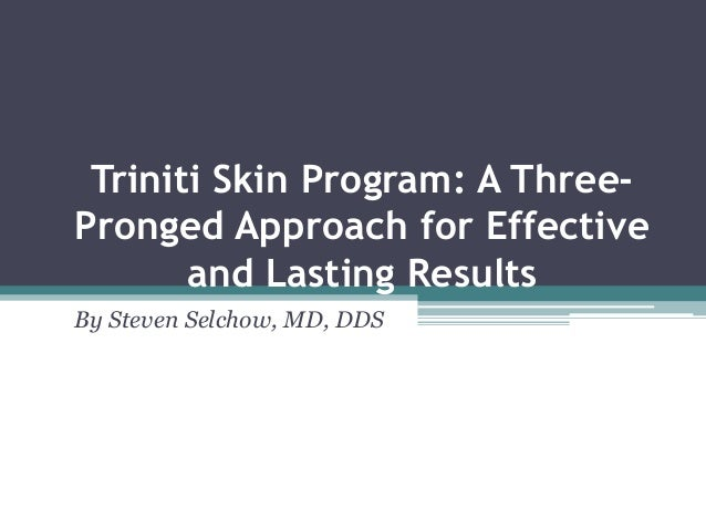 Triniti Skin Program: A Three- Pronged Approach for Effective and Lasting Results By Steven Selchow, MD, DDS