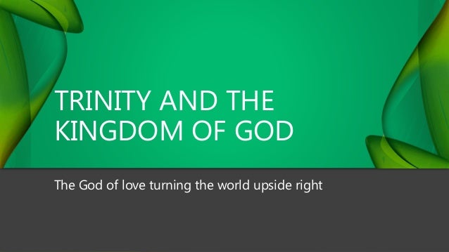 TRINITY AND THE KINGDOM OF GOD The God of love turning the world upside right