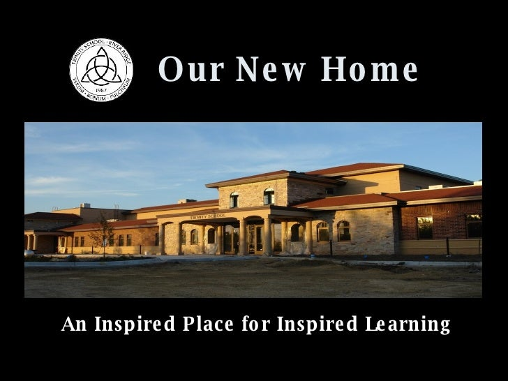 An Inspired Place for Inspired Learning Our New Home