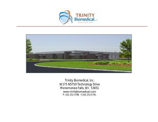 Trinity Biomedical, Inc.W175 N5750 Technology DriveMenomonee Falls, WI. 53051www.trinitybiomedical.comP: 262-252-4786 F:26...