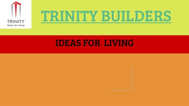 TRINITY BUILDERS IDEAS FOR LIVING