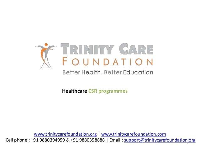 www.trinitycarefoundation.org | www.trinitycarefoundation.com Cell phone : +91 9880394959 & +91 9880358888 | Email : suppo...