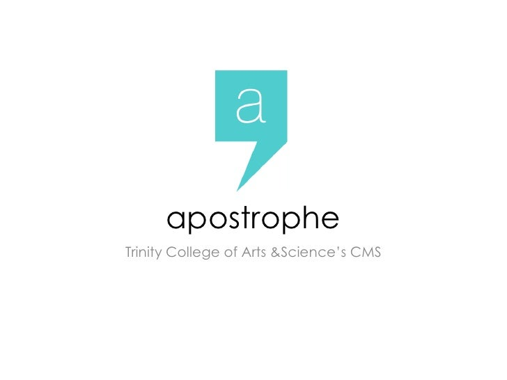 apostrophe<br />Trinity College of Arts & Science's CMS<br />