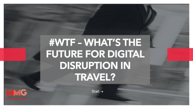 #WTF – WHAT'S THE  FUTURE FOR DIGITAL  DISRUPTION IN  hello@thepaper.com  1  TRAVEL?  Start