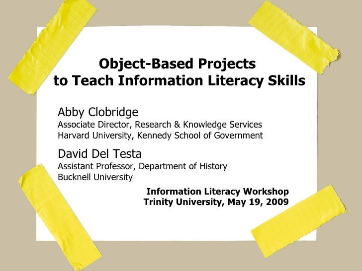 Object-Based Projects  to Teach Information Literacy Skills Abby Clobridge Associate Director, Research & Knowledge Servic...