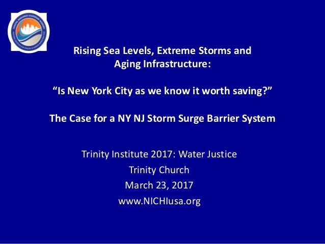 Trinity Institute 2017: Water Justice Trinity Church March 23, 2017 www.NICHIusa.org Rising Sea Levels, Extreme Storms and...