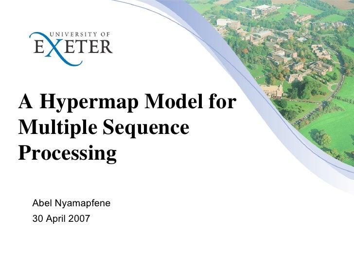 A Hypermap Model for  Multiple Sequence Processing  Abel Nyamapfene 30 April 2007
