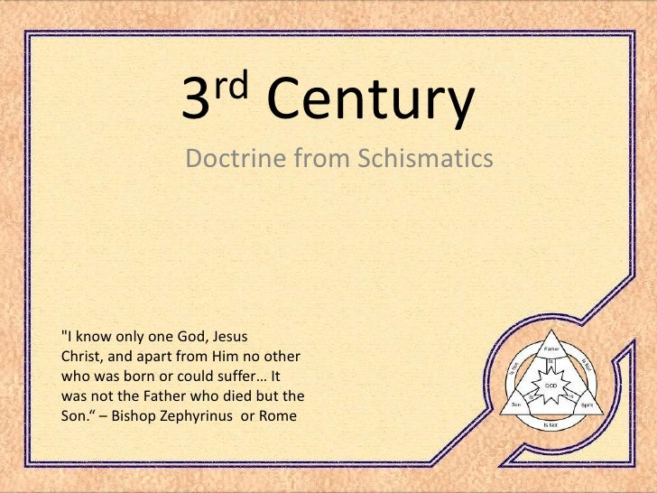rd                  3           Century                  Doctrine from Schismatics     quot;I know only one God, Jesus Chr...
