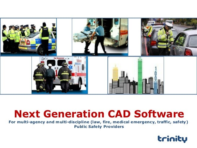 Next Generation CAD Software For multi-agency and multi-discipline (law, fire, medical emergency, traffic, safety) Public ...