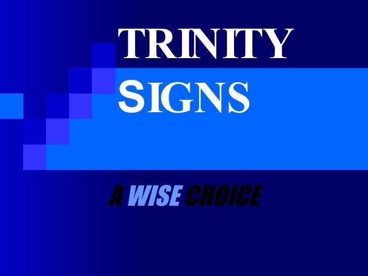 TRINITY   S IGNS A   WISE   CHOICE