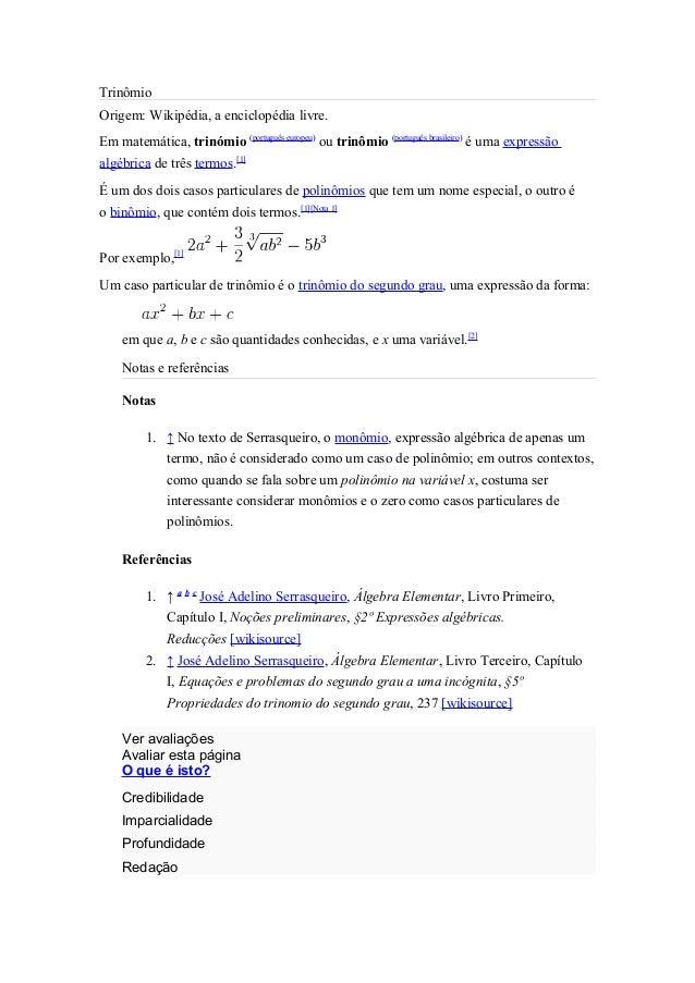 Trinômio Origem: Wikipédia, a enciclopédia livre. Em matemática, trinómio (português europeu) ou trinômio (português brasi...